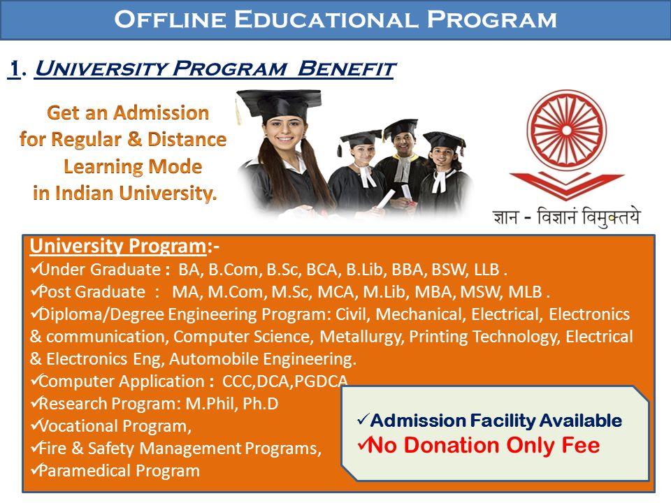 Offline Educational Program 1. University Program Benefit University Program:- Under Graduate : BA, B.Com, B.Sc, BCA, B.Lib, BBA, BSW, LLB. Post Gradu