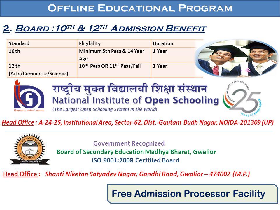 Offline Educational Program 2. Board :10 th & 12 th Admission Benefit Free Admission Processor Facility StandardEligibilityDuration 10 th Minimum 5th