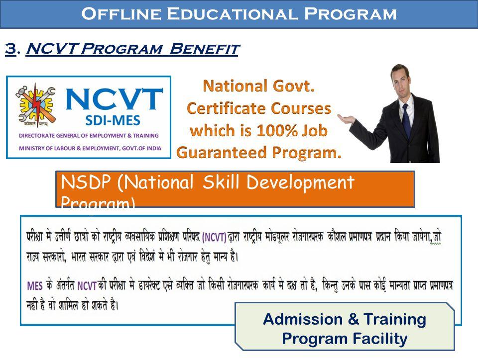 Offline Educational Program 3. NCVT Program Benefit NSDP (National Skill Development Program ) Admission & Training Program Facility
