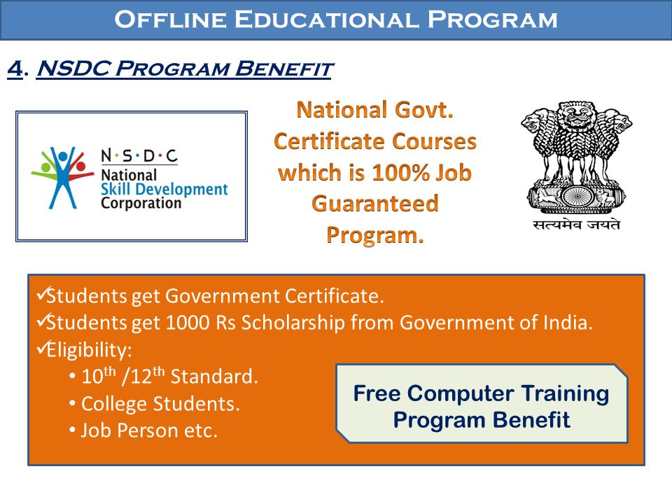 Offline Educational Program 4. NSDC Program Benefit Students get Government Certificate. Students get 1000 Rs Scholarship from Government of India. El