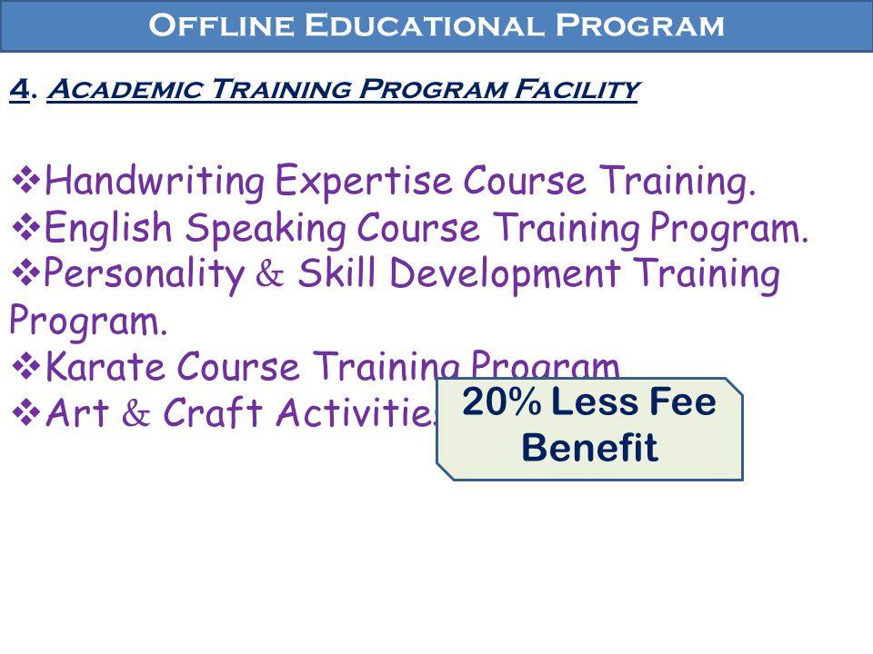 Offline Educational Program 4. Academic Training Program Facility Handwriting Expertise Course Training. English Speaking Course Training Program. Per