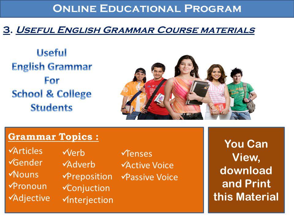 Online Educational Program 3. Useful English Grammar Course materials This Course Grammar Topics : Articles Gender Nouns Pronoun Adjective Verb Adverb