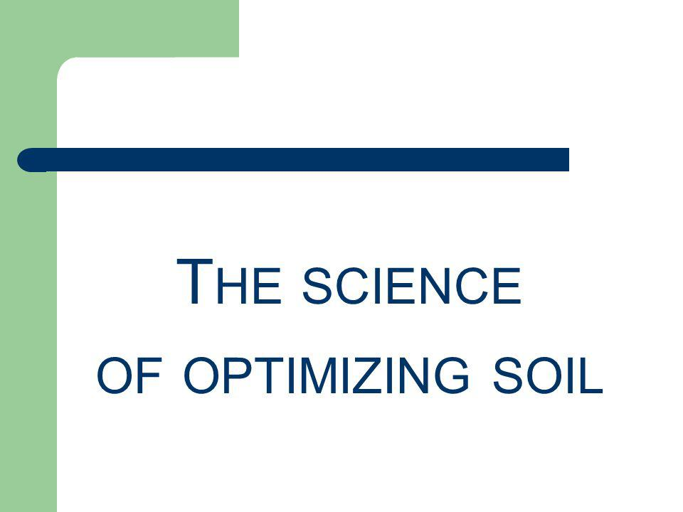 T HE SCIENCE OF OPTIMIZING SOIL