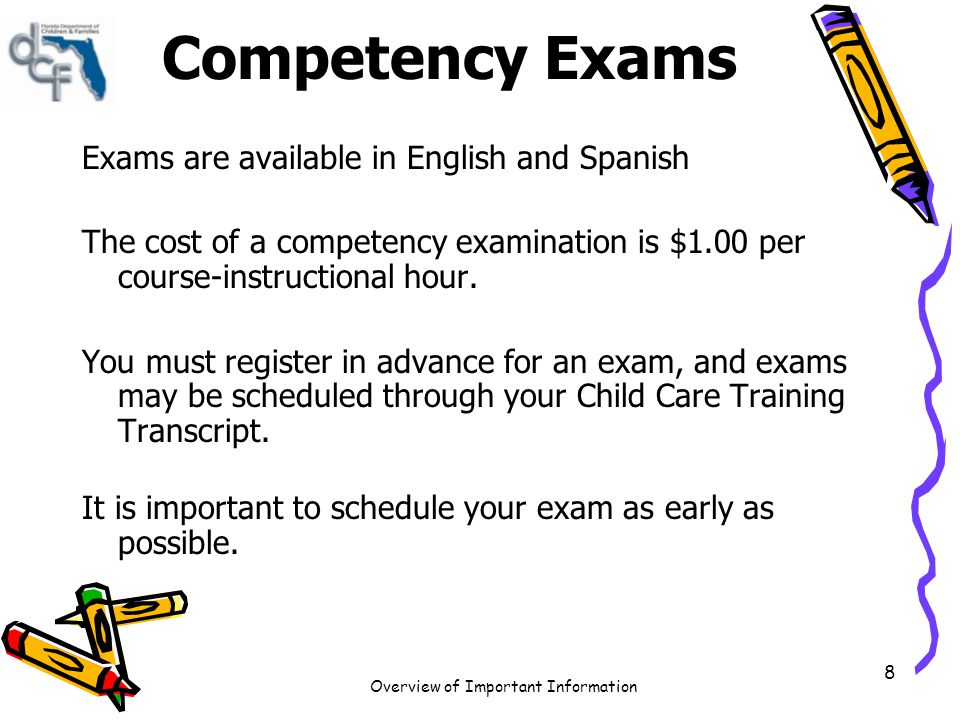 Overview of Important Information 8 Competency Exams Exams are available in English and Spanish The cost of a competency examination is $1.00 per cour