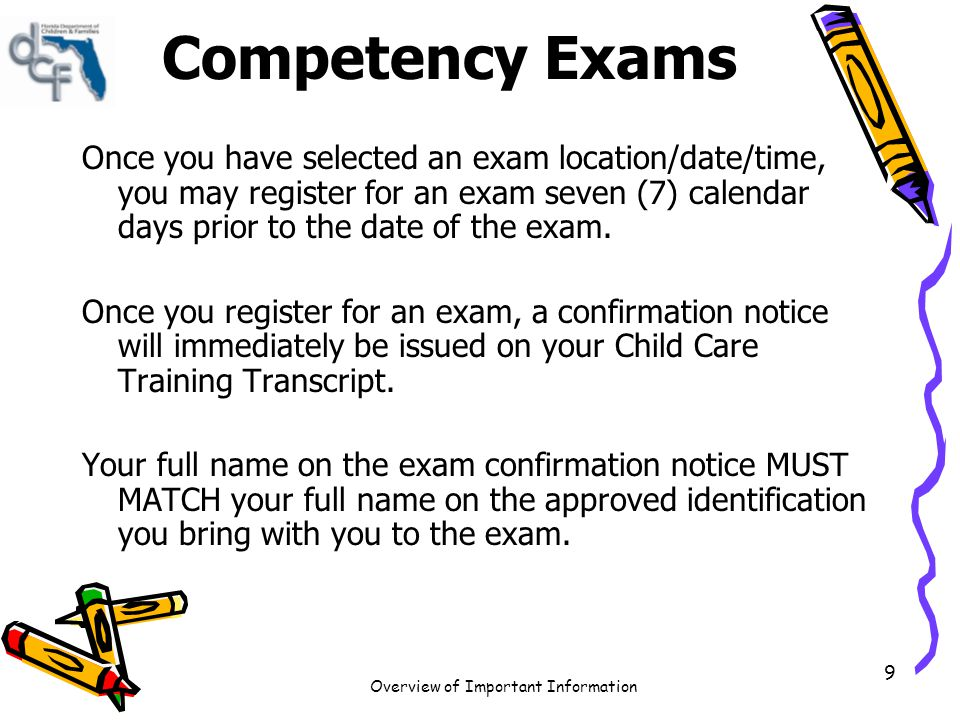 Overview of Important Information 10 Competency Exams If you arrive late to an exam, you may not take the exam or be permitted to enter the site.