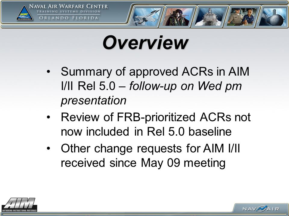Overview Summary of approved ACRs in AIM I/II Rel 5.0 – follow-up on Wed pm presentation Review of FRB-prioritized ACRs not now included in Rel 5.0 ba