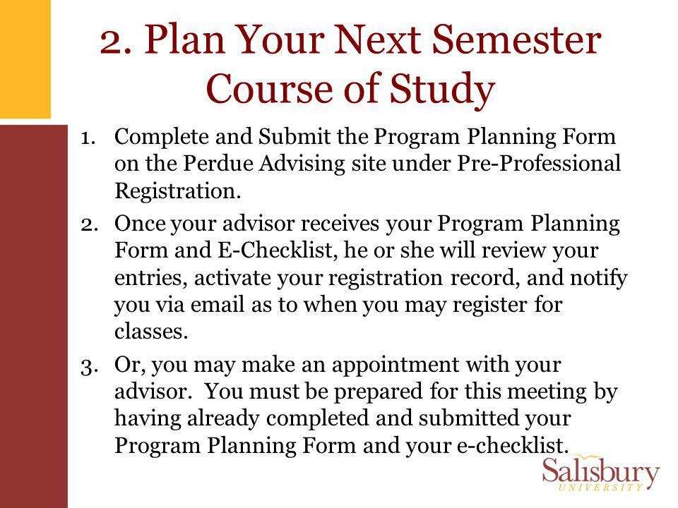 2. Plan Your Next Semester Course of Study 1.Complete and Submit the Program Planning Form on the Perdue Advising site under Pre-Professional Registra
