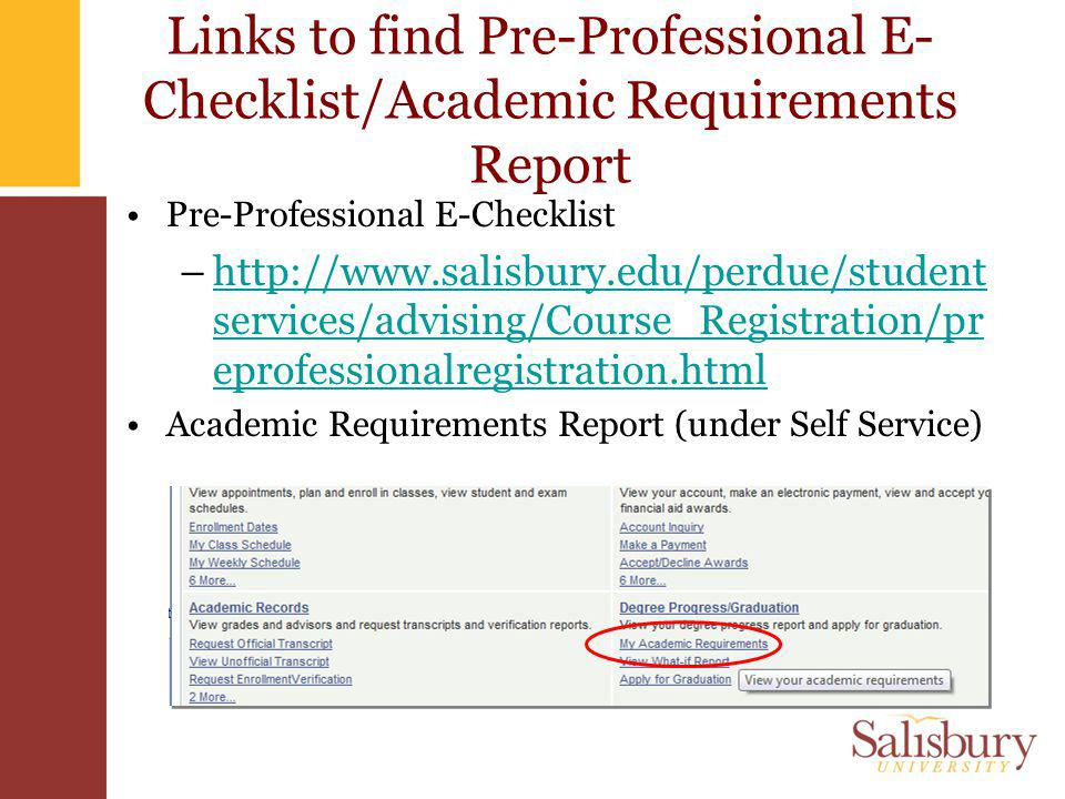 Links to find Pre-Professional E- Checklist/Academic Requirements Report Pre-Professional E-Checklist –http://www.salisbury.edu/perdue/student service