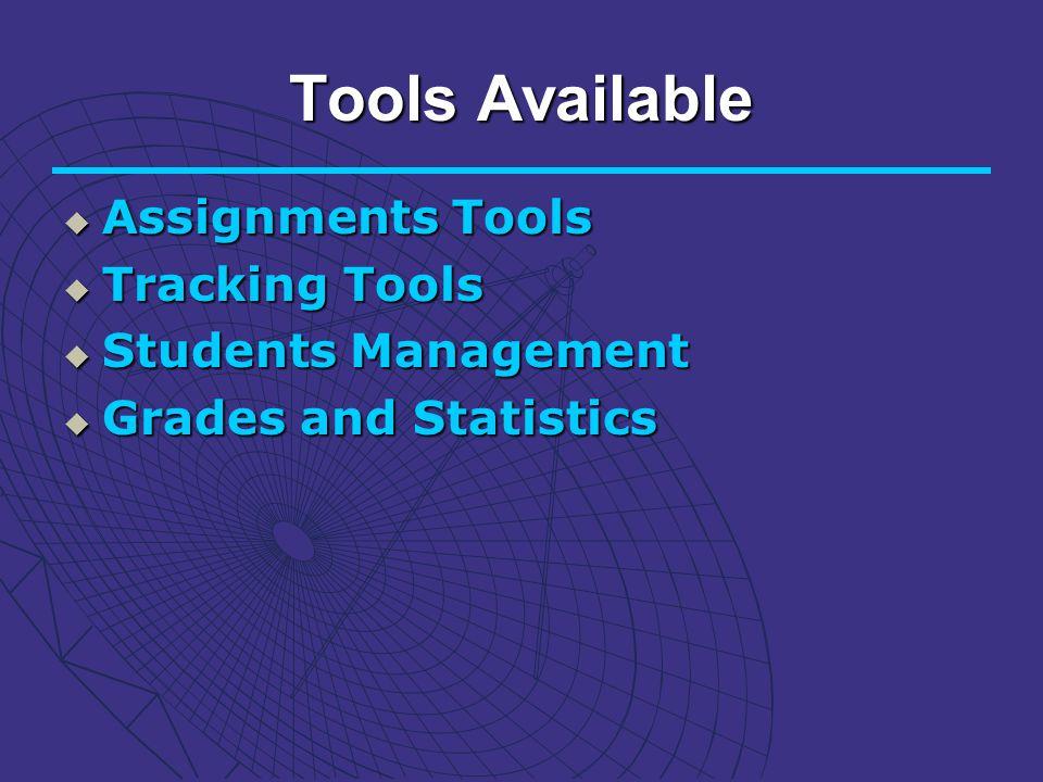Tools Available Assignments Tools Assignments Tools Tracking Tools Tracking Tools Students Management Students Management Grades and Statistics Grades