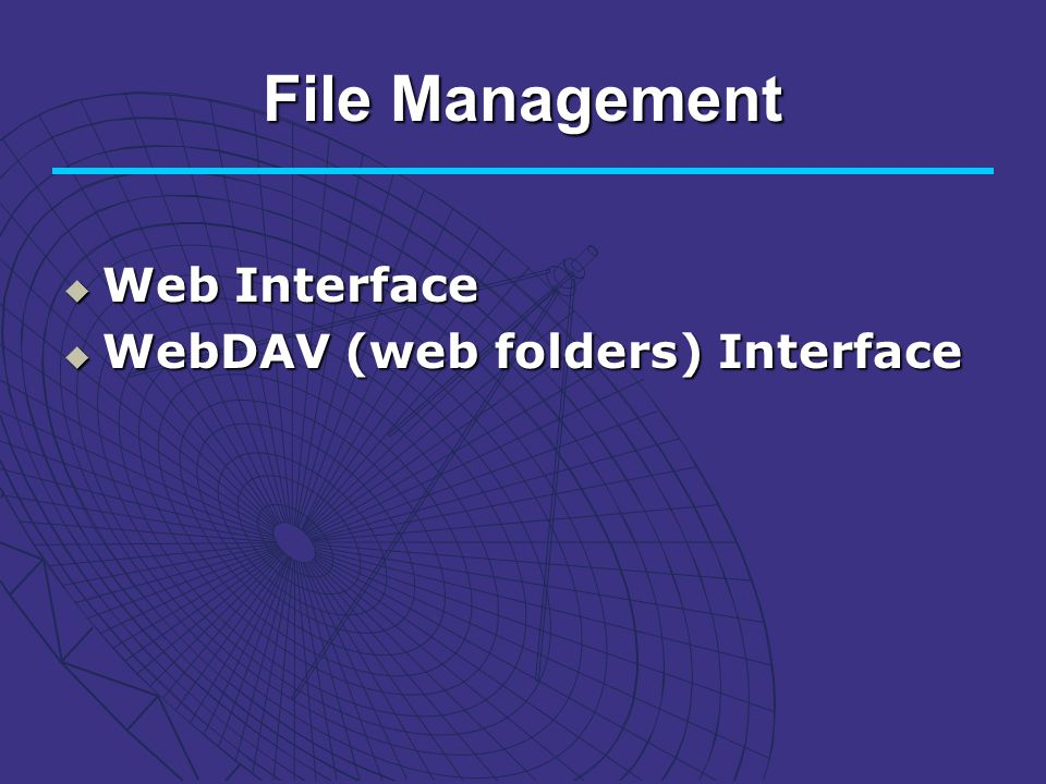 File Management Web Interface Web Interface WebDAV (web folders) Interface WebDAV (web folders) Interface