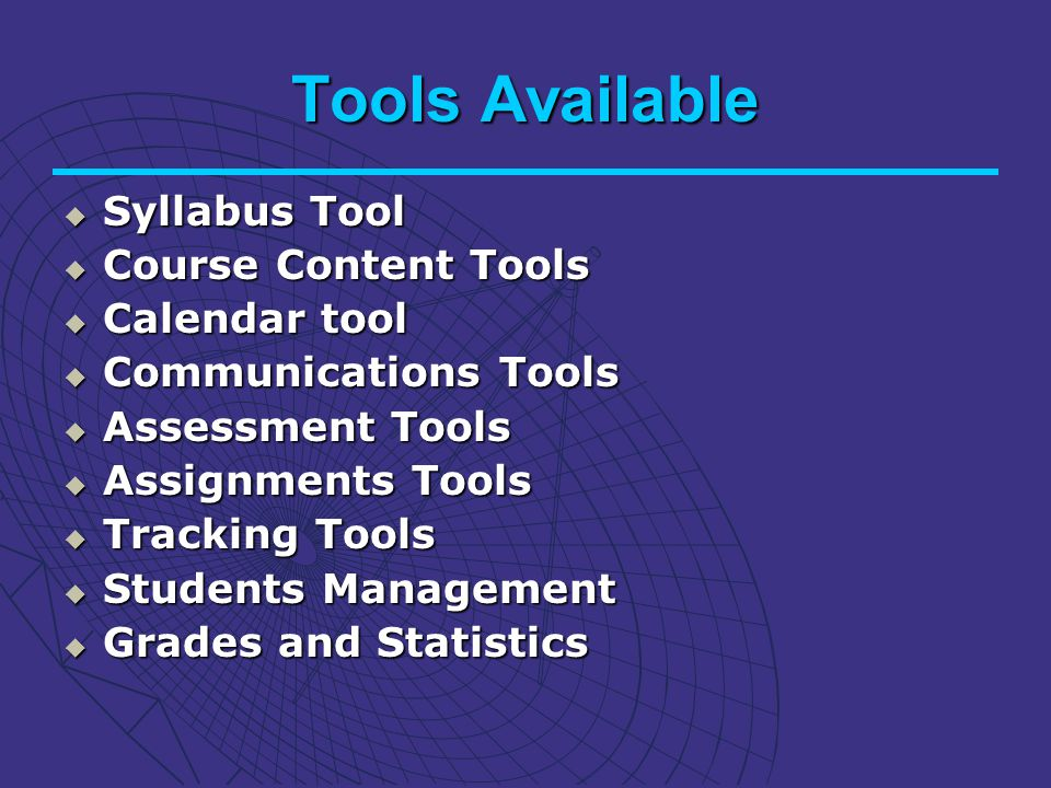 Tools Available Syllabus Tool Syllabus Tool Course Content Tools Course Content Tools Calendar tool Calendar tool Communications Tools Communications Tools Assessment Tools Assessment Tools Assignments Tools Assignments Tools Tracking Tools Tracking Tools Students Management Students Management Grades and Statistics Grades and Statistics