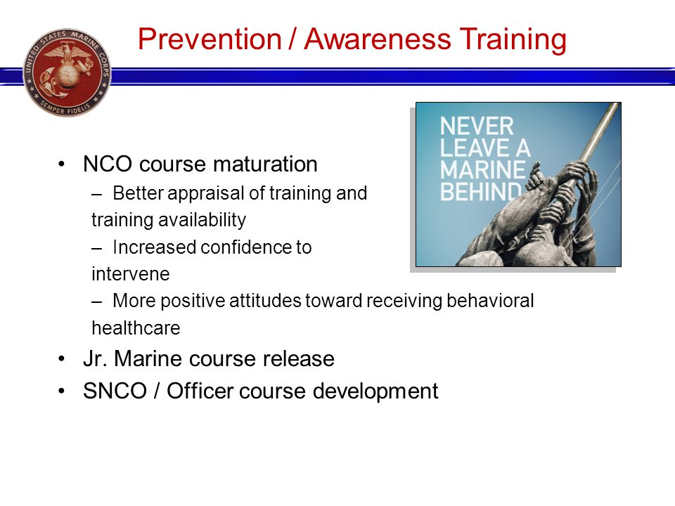 NCO course maturation –Better appraisal of training and training availability –Increased confidence to intervene –More positive attitudes toward receiving behavioral healthcare Jr.