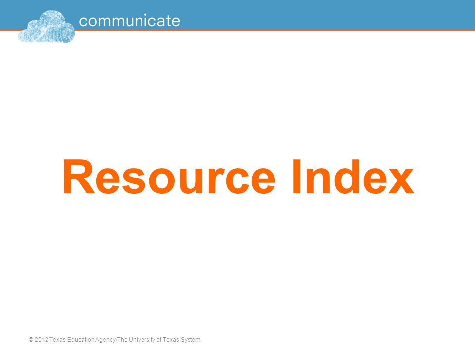 Resource Index © 2012 Texas Education Agency/The University of Texas System