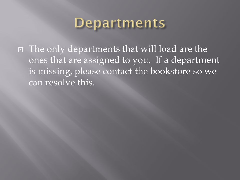 The only departments that will load are the ones that are assigned to you.