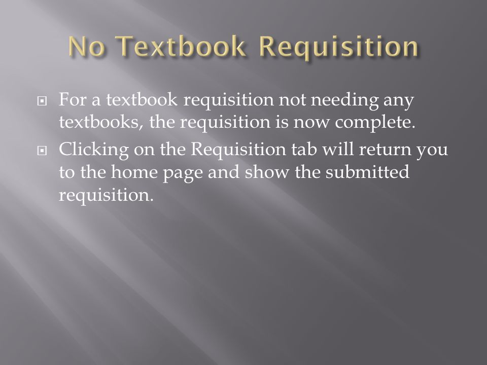 For a textbook requisition not needing any textbooks, the requisition is now complete.