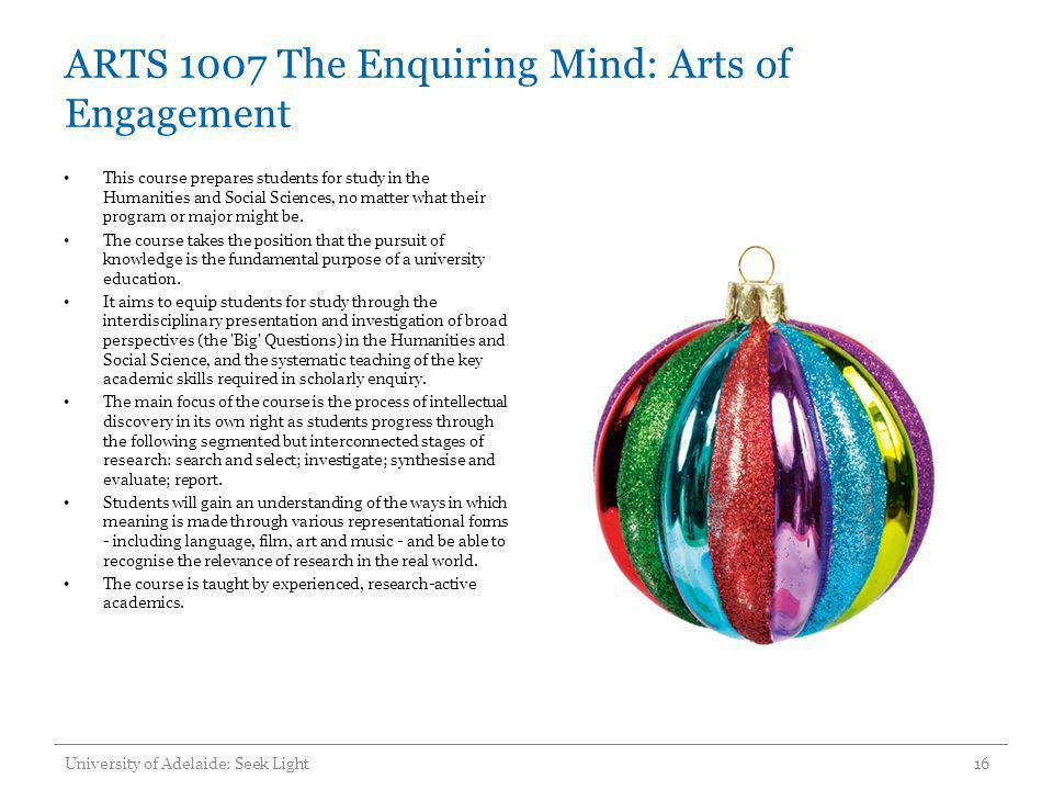 ARTS 1007 The Enquiring Mind: Arts of Engagement This course prepares students for study in the Humanities and Social Sciences, no matter what their p