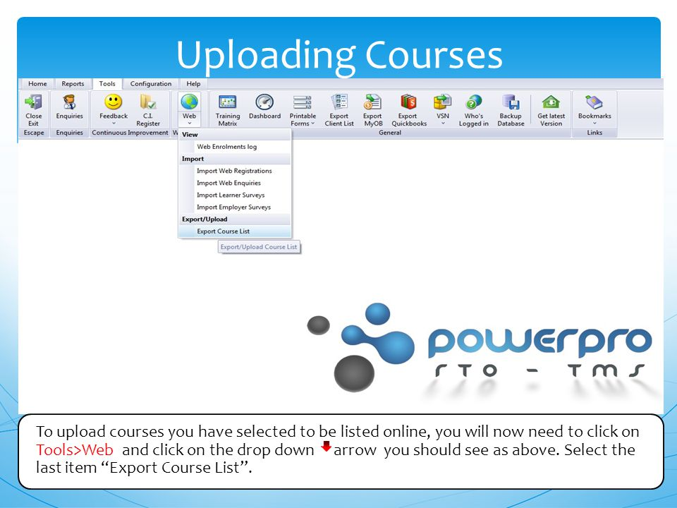 Uploading Courses To upload courses you have selected to be listed online, you will now need to click on Tools>Web and click on the drop down arrow you should see as above.