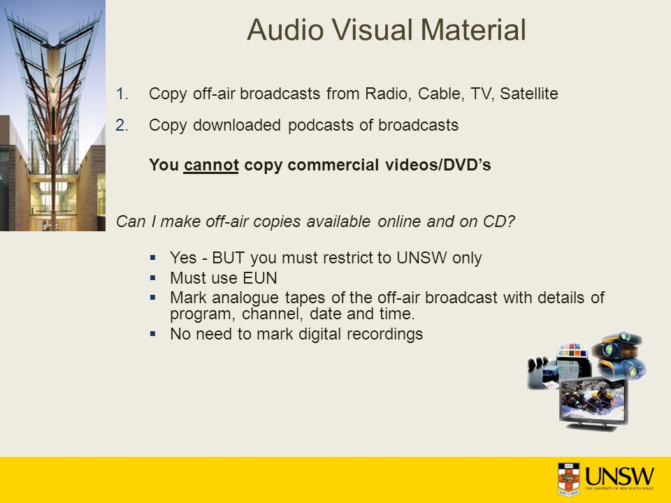 1.Copy off-air broadcasts from Radio, Cable, TV, Satellite 2.Copy downloaded podcasts of broadcasts You cannot copy commercial videos/DVDs Can I make off-air copies available online and on CD.