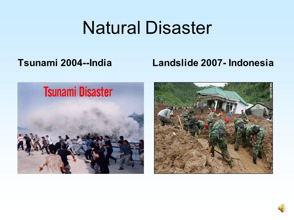 Natural Disaster Tsunami 2004--IndiaLandslide 2007- Indonesia