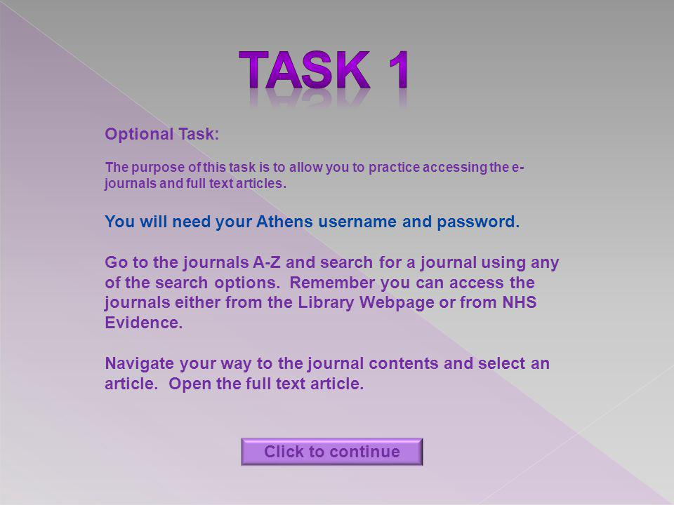 Optional Task: The purpose of this task is to allow you to practice accessing the e- journals and full text articles. You will need your Athens userna