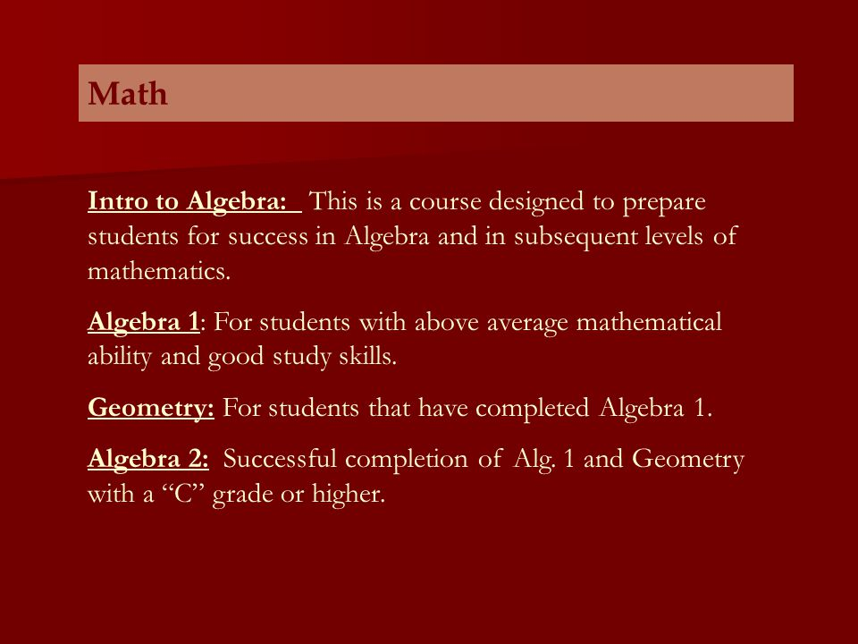 Math Intro to Algebra: This is a course designed to prepare students for success in Algebra and in subsequent levels of mathematics.