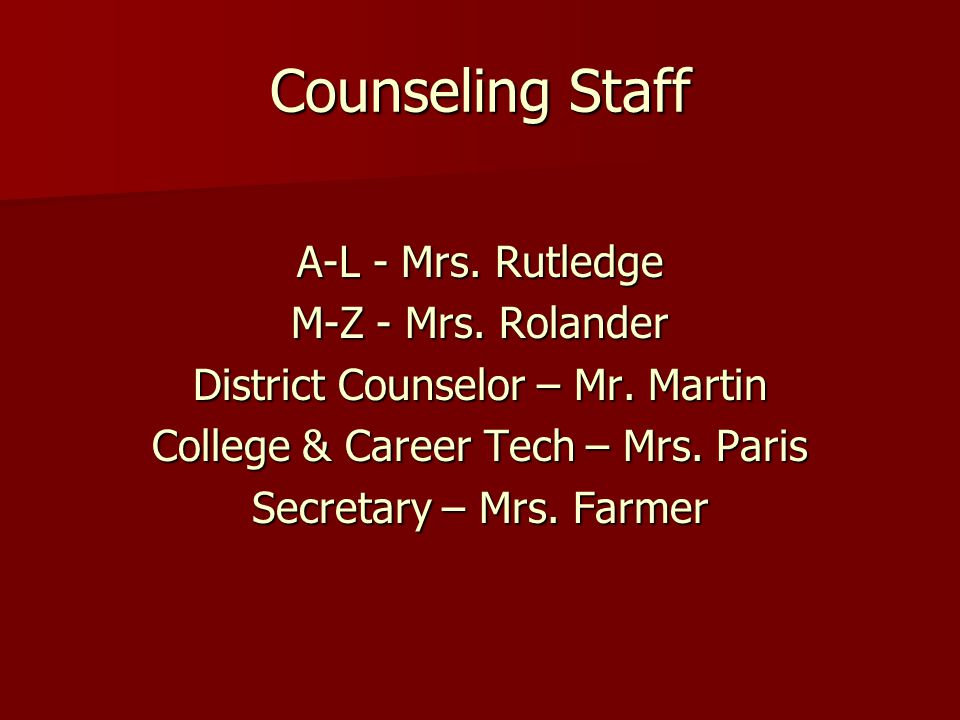 Counseling Staff A-L - Mrs. Rutledge M-Z - Mrs. Rolander District Counselor – Mr.
