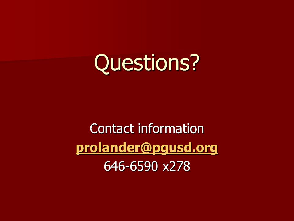 Questions Contact information prolander@pgusd.org 646-6590 x278