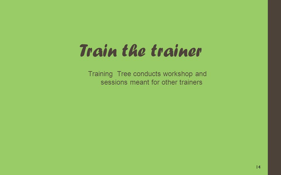 14 Train the trainer Training Tree conducts workshop and sessions meant for other trainers