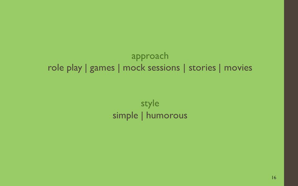 16 approach role play | games | mock sessions | stories | movies style simple | humorous