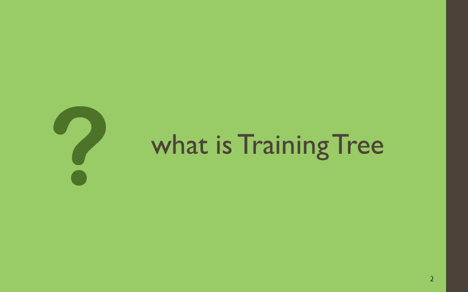 2 what is Training Tree
