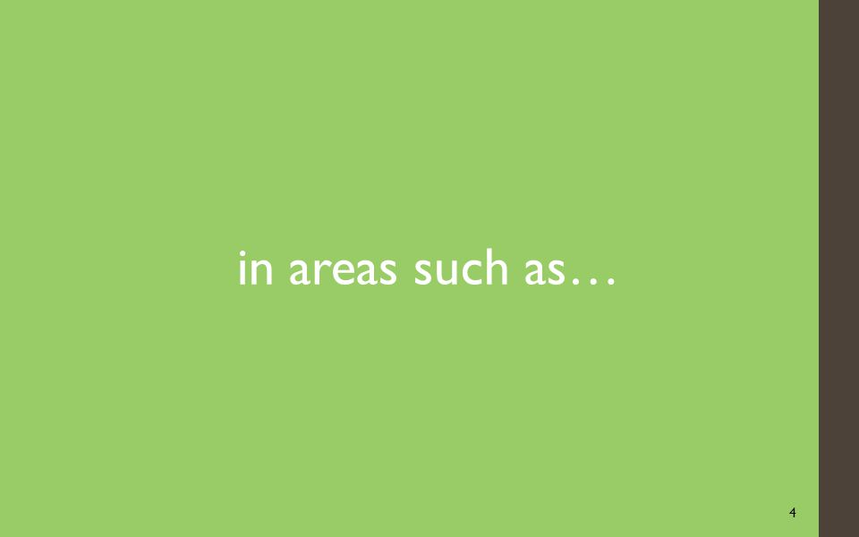 4 in areas such as…