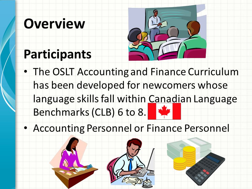 Overview Purpose OSLT helps prepare participants with the language and communication skills for finding and retaining work in accounting and finance occupations.