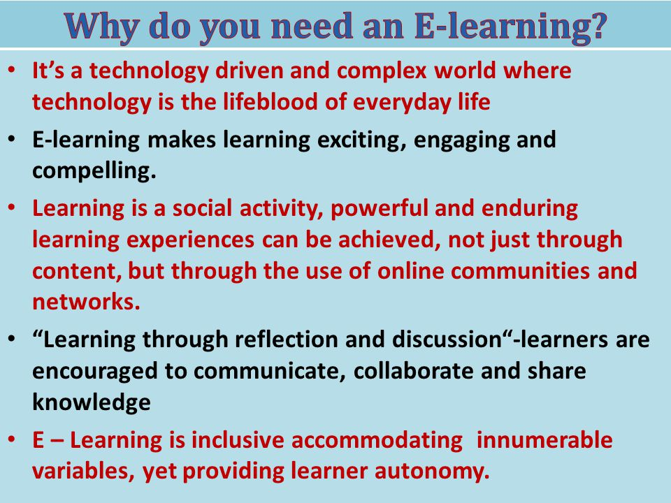 Its a technology driven and complex world where technology is the lifeblood of everyday life E-learning makes learning exciting, engaging and compelli
