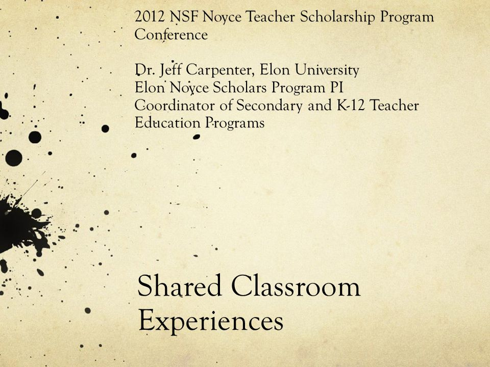 Shared Classroom Experiences 2012 NSF Noyce Teacher Scholarship Program Conference Dr.