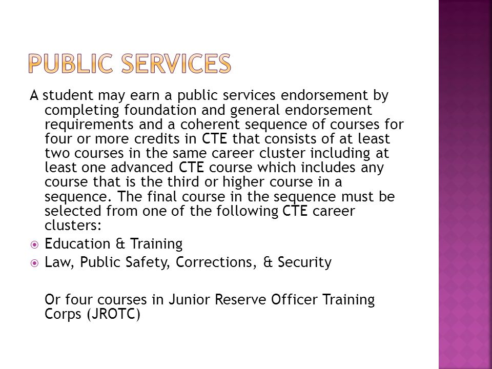 A student may earn a public services endorsement by completing foundation and general endorsement requirements and a coherent sequence of courses for