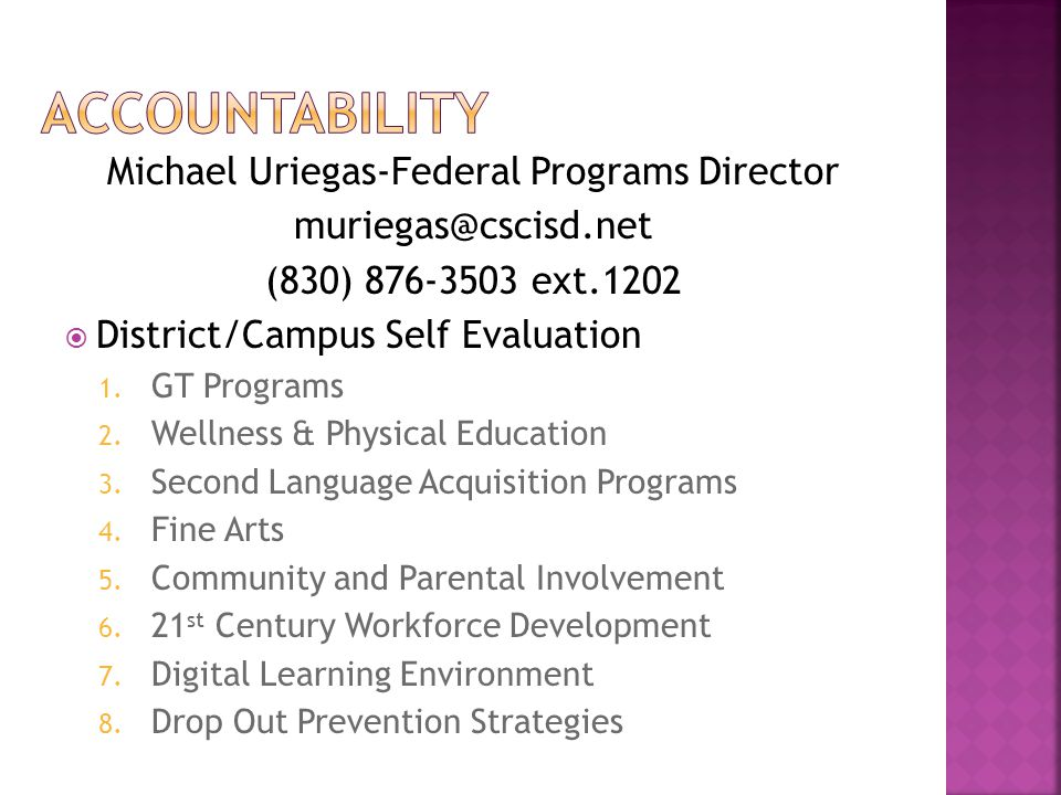 Michael Uriegas-Federal Programs Director muriegas@cscisd.net (830) 876-3503 ext.1202 District/Campus Self Evaluation 1. GT Programs 2. Wellness & Phy