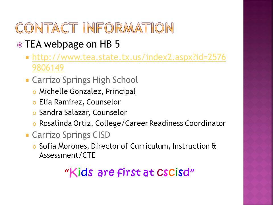 TEA webpage on HB 5 http://www.tea.state.tx.us/index2.aspx?id=2576 9806149 http://www.tea.state.tx.us/index2.aspx?id=2576 9806149 Carrizo Springs High