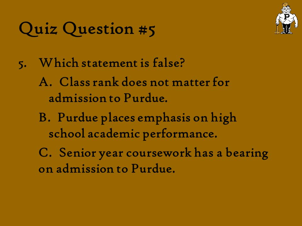 Quiz Question #5 5.Which statement is false. A.