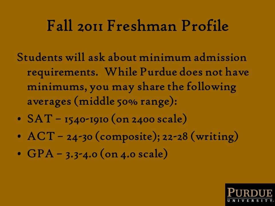Fall 2011 Freshman Profile Students will ask about minimum admission requirements.