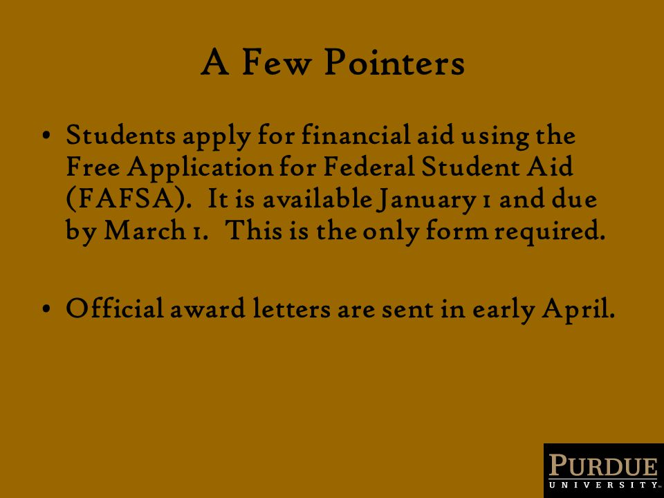 A Few Pointers Students apply for financial aid using the Free Application for Federal Student Aid (FAFSA).