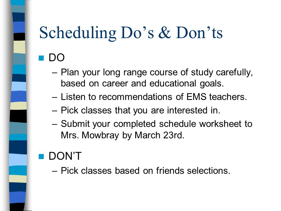 Scheduling Dos & Donts DO –Plan your long range course of study carefully, based on career and educational goals.
