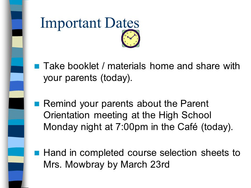 Important Dates Take booklet / materials home and share with your parents (today).