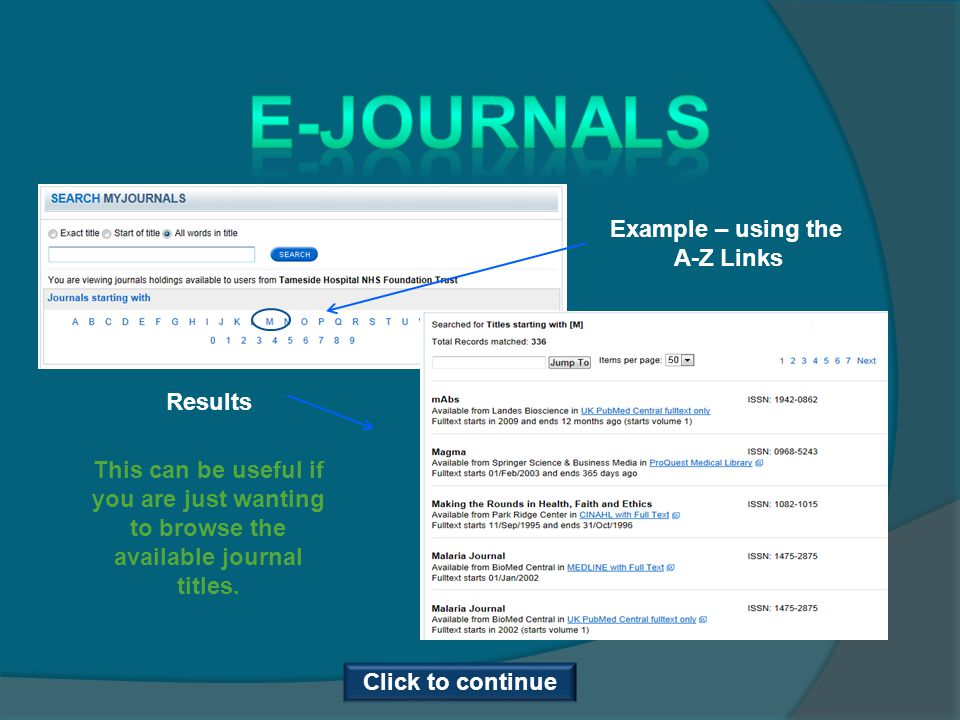 Example – using the A-Z Links Results This can be useful if you are just wanting to browse the available journal titles. Click to continue