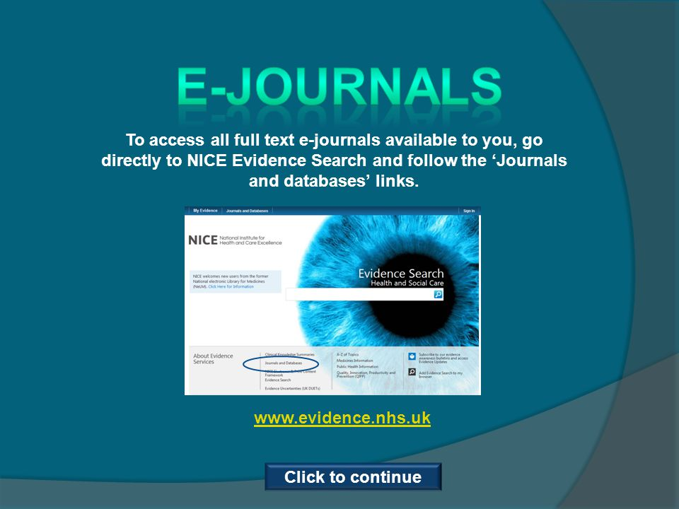 To access all full text e-journals available to you, go directly to NICE Evidence Search and follow the Journals and databases links. www.evidence.nhs