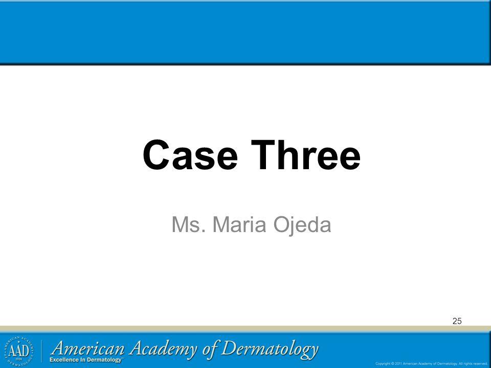 Case Three Ms. Maria Ojeda 25