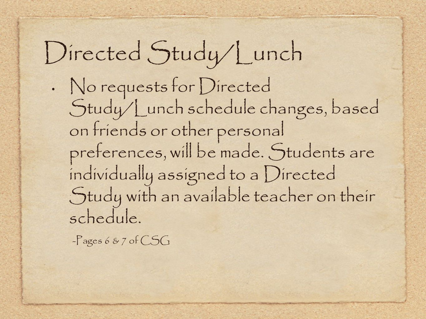 Directed Study/Lunch No requests for Directed Study/Lunch schedule changes, based on friends or other personal preferences, will be made. Students are
