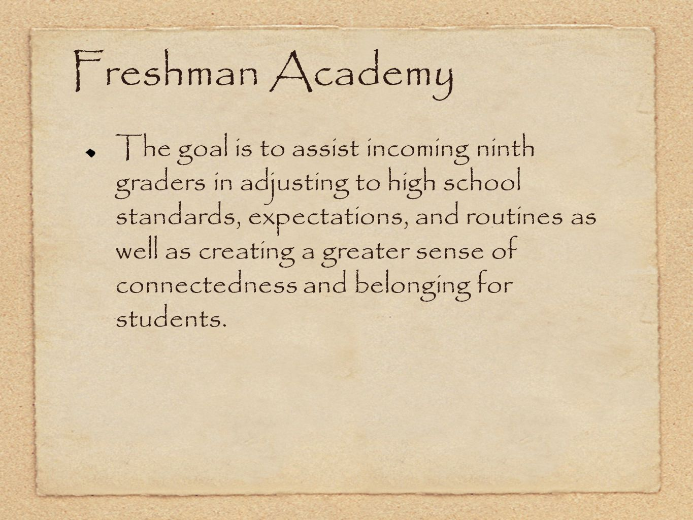 Freshman Academy The goal is to assist incoming ninth graders in adjusting to high school standards, expectations, and routines as well as creating a