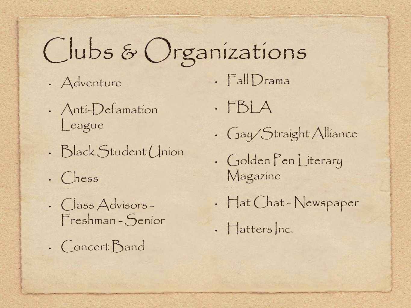 Clubs & Organizations Adventure Anti-Defamation League Black Student Union Chess Class Advisors - Freshman - Senior Concert Band Fall Drama FBLA Gay/S