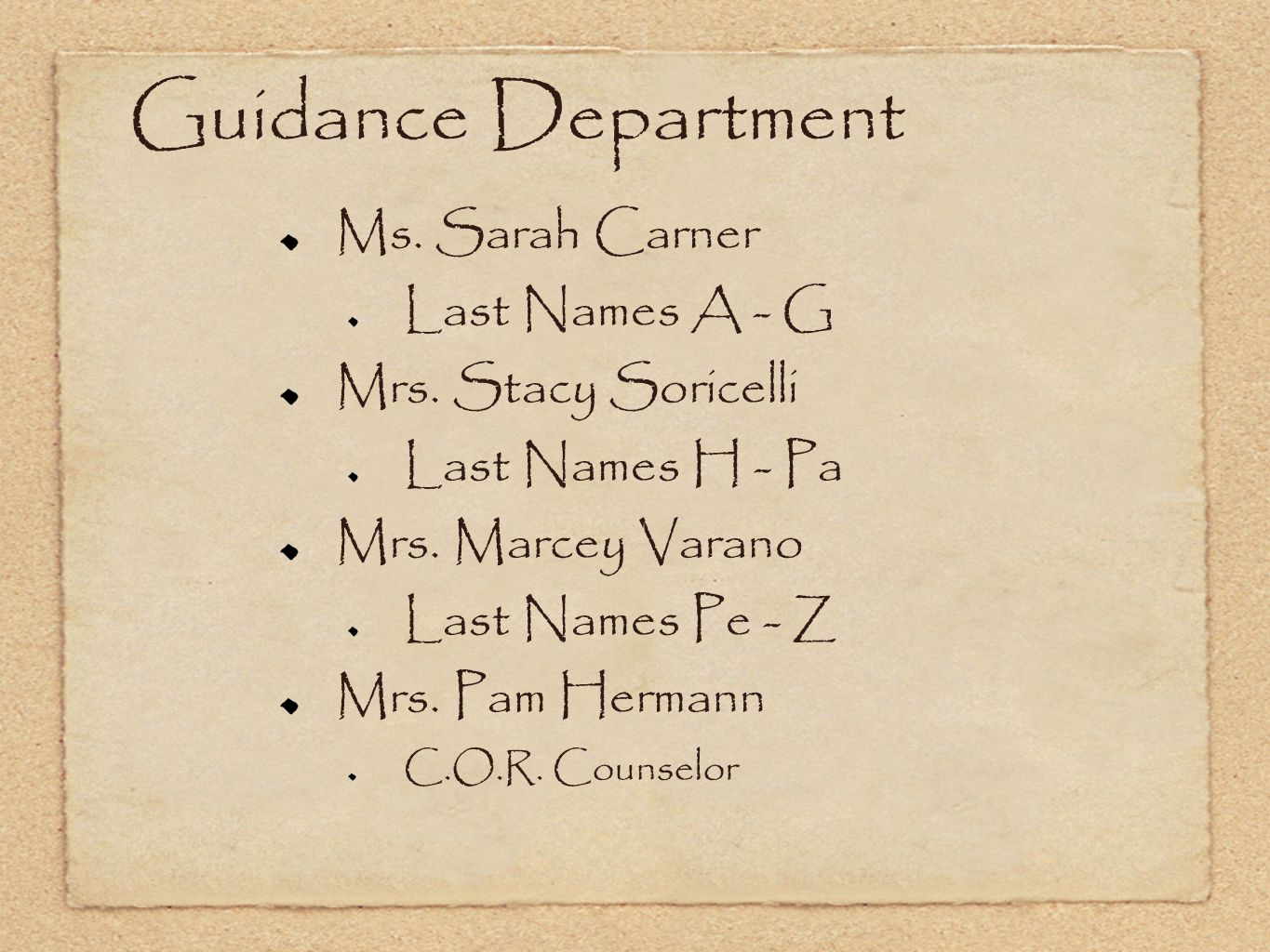 Guidance Department Ms. Sarah Carner Last Names A - G Mrs. Stacy Soricelli Last Names H - Pa Mrs. Marcey Varano Last Names Pe - Z Mrs. Pam Hermann C.O