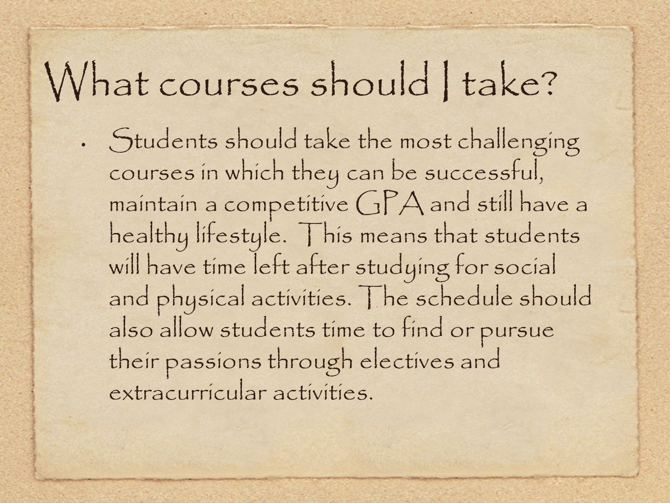 What courses should I take? Students should take the most challenging courses in which they can be successful, maintain a competitive GPA and still ha